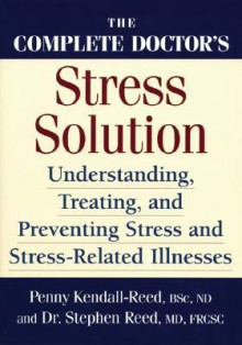 The Complete Doctor's Stress Solution: Understanding, Treating and Preventing Stress-Related Illnesses - Penny Kendall-Reed, Stephen Reed