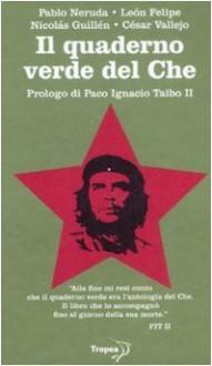 Il quaderno verde del Che - Pablo Neruda, Paco Ignacio Taibo II, Leopoldo Carra