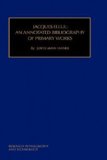 Jacques Ellul: An Annotated Bibliography (Research in Philosophy & Technology. Supplement, 5.) - Joyce Main Hanks