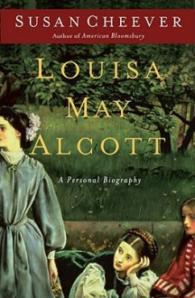 Louisa May Alcott: A Personal Biography - Susan Cheever