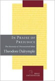 In Praise of Prejudice - Theodore Dalrymple