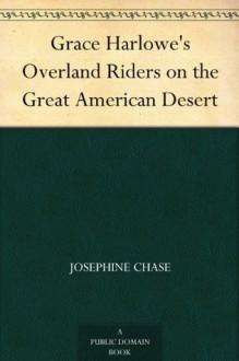 Grace Harlowe's Overland Riders on the Great American Desert - Jessie Graham Flower