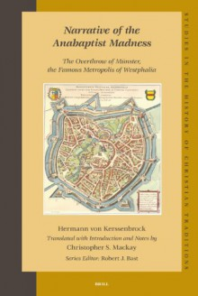 Narrative of the Anabaptist Madness: The Overthrow of Munster, the Famous Metropolis of Westphalia - Hermann Von Kerssenbrock, Christopher S. Mackay