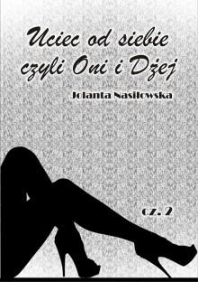 Uciec od siebie czyli Oni i Dżej - Jolanta Nasiłowska