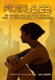 Female 22, (TranzCon Book 1) - David Hulett Wilson