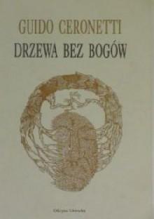 Drzewa bez bogów - Stanisław Kasprzysiak, Guido Ceronetti