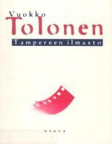 Tampereen ilmasto: romaani - Vuokko Tolonen