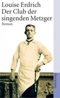 Der Club der singenden Metzger - Louise Erdrich,Renate Orth-Guttmann