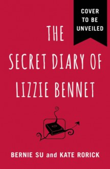 The Secret Diary of Lizzie Bennet - Bernie Su;Rorick Kate;Kate Rorick