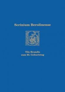 Scrinium Berolinense: Tilo Brandis Zum 65. Geburtstag - Tilo Brandis