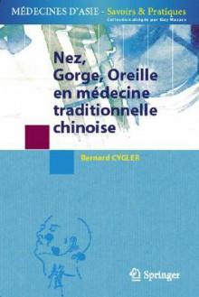Nez, Gorge, Oreille En Médecine Traditionelle Chinoise (Médecines D'asie: Savoirs Et Pratiques) (French Edition) - Bernard Cygler