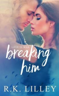 Breaking Him (Dante & Scarlett) (Volume 1) - R. K. Lilley