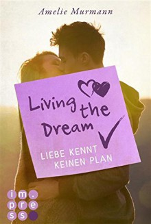 Living the Dream. Liebe kennt keinen Plan - Amelie Murmann