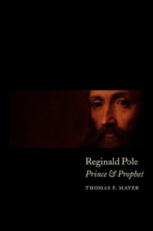 Reginald Pole: Prince and Prophet - Thomas F. Mayer