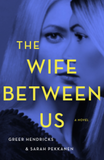 The Wife Between Us - Greer Hendricks,Sarah Pekkanen