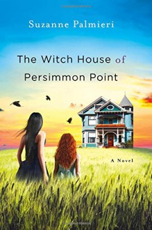 The Witch House of Persimmon Point: A Novel - Suzanne Palmieri