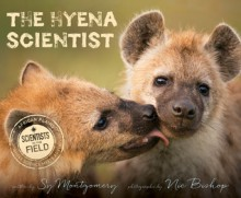 The Hyena Scientist - Sy Montgomery,Anne Bishop