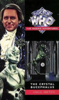 The Crystal Bucephalus (Doctor Who: The Missing Adventures) - Craig Hinton