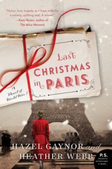 Last Christmas in Paris: A Novel of World War I - Heather Webb,Hazel Gaynor
