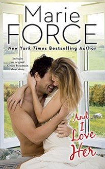 And I Love Her (A Green Mountain Romance) - Marie Force