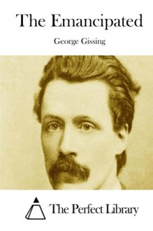 The Emancipated - George Gissing, The Perfect Library