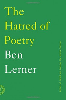 The Hatred of Poetry - Ben Lerner