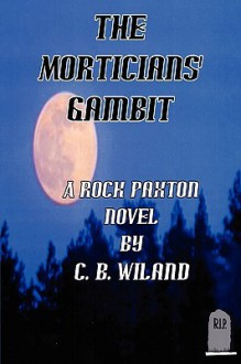 The Morticians' Gambit - C.B. Wiland