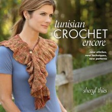 Tunisian Crochet Encore: New Stitches, New Techniques, New Patterns - Sheryl Thies