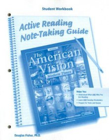 The American Vision: Modern Times, Active Reading Note-Taking Guide: Student Workbook - Douglas Fisher