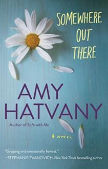 Somewhere Out There: A Novel - Amy Hatvany