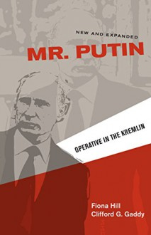 Mr. Putin: Operative in the Kremlin - Fiona Hill, Clifford G. Gaddy
