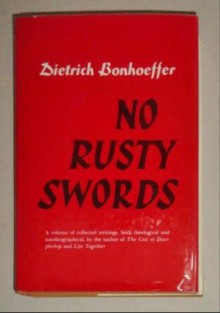 No Rusty Swords: Letters, Lectures and Notes 1928-36: From the Collected Works, Vol 1 - Dietrich Bonhoeffer