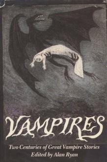 Vampires: Two Centuries of Great Vampire Stories - Alan Ryan
