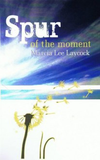 Spur of the Moment - Marcia Lee Laycock