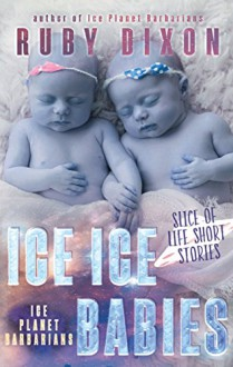 Ice Ice Babies: Ice Planet Barbarians: A Slice of Life Short Story - Ruby Dixon