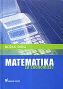 Matematika za ekonomiste - Boško Šego