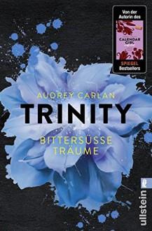 Trinity - Bittersüße Träume (Die Trinity-Serie, Band 4) - Audrey Carlan,Graziella Stern
