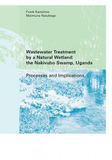 Wastewater Treatment by a Natural Wetland: The Nakivubo Swamp, Uganda - Frank Kansiime