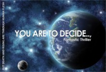 You Are to Decide.. But Death And Rising Are Through Human Flesh - Walt March, Antony Sturdee