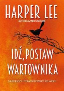Idź, postaw wartownika - Harper Lee