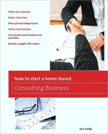 How to Start a Home-Based Consulting Business - Bert Holtje