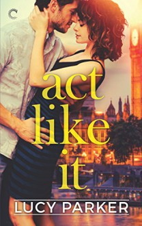 Act Like It - Lucy V. Parker