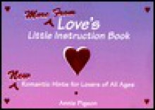 More From Love's Little Instruction Book: Romantic Hints for Lovers of All Ages - Annie Pigeon