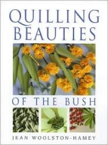 Quilling Beauties Of The Bush - Jean Woolston-Hamey