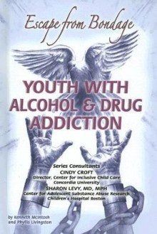 Youth with Alcohol and Drug Addiction: Escape from Bondage - Kenneth McIntosh, Phyllis Livingston