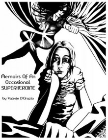 Memoirs Of An Occasional Superheroine - Valerie D'Orazio