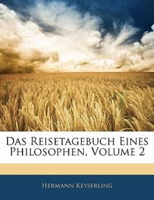 Das Reisetagebuch Eines Philosophen, Vol 2 - Hermann Keyserling
