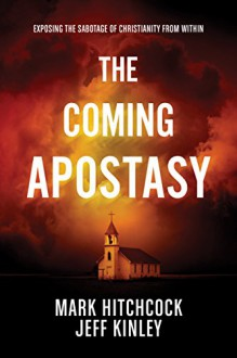 The Coming Apostasy: Exposing the Sabotage of Christianity from Within - Jeff Kinley, Mark Hitchcock