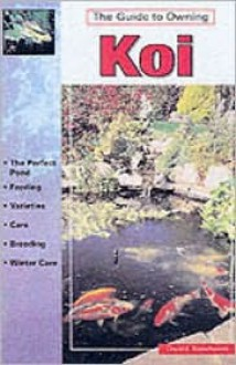 The Guide to Owning Koi - David E. Boruchowitz
