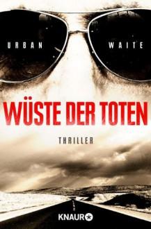 Wüste der Toten: Thriller - Urban Waite, Marie-Luise Bezzenberger